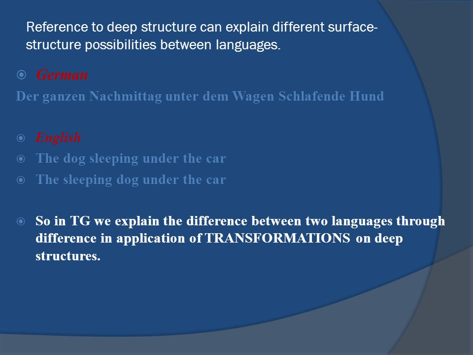 Reference to deep structure can explain different surface-structure possibilities between languages.