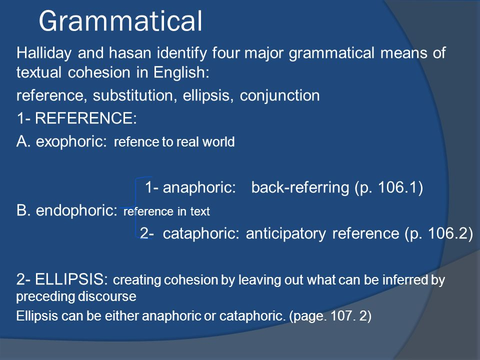Grammatical Halliday and hasan identify four major grammatical means of textual cohesion in English: