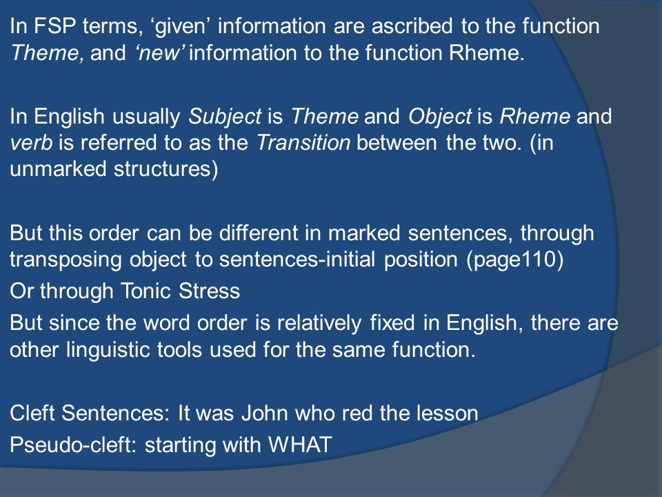 In FSP terms, 'given' information are ascribed to the function Theme, and 'new' information to the function Rheme.