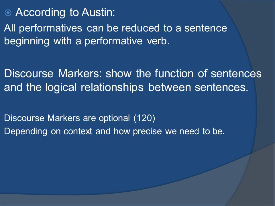 According to Austin: All performatives can be reduced to a sentence beginning with a performative verb.