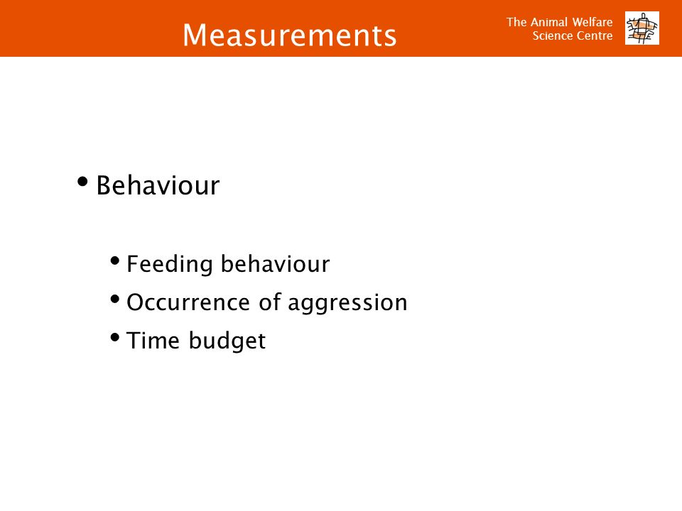 Measurements Behaviour Feeding behaviour Occurrence of aggression