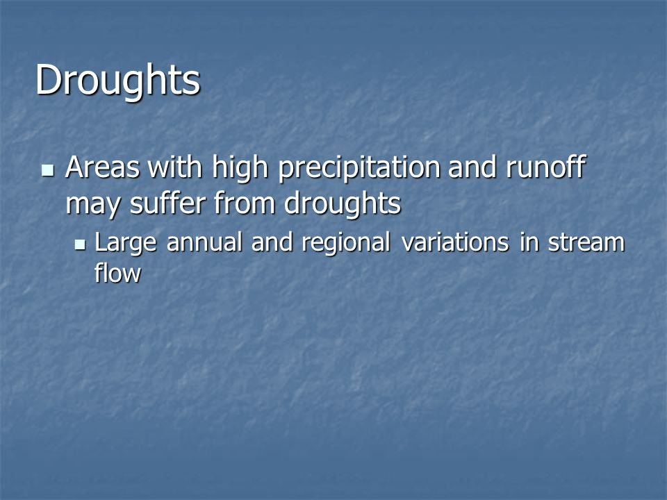 Droughts Areas with high precipitation and runoff may suffer from droughts.
