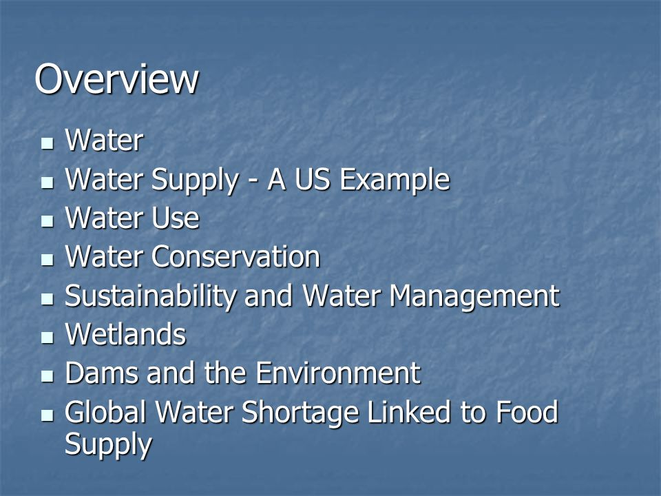 Overview Water Water Supply - A US Example Water Use