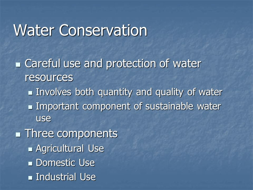 Water Conservation Careful use and protection of water resources