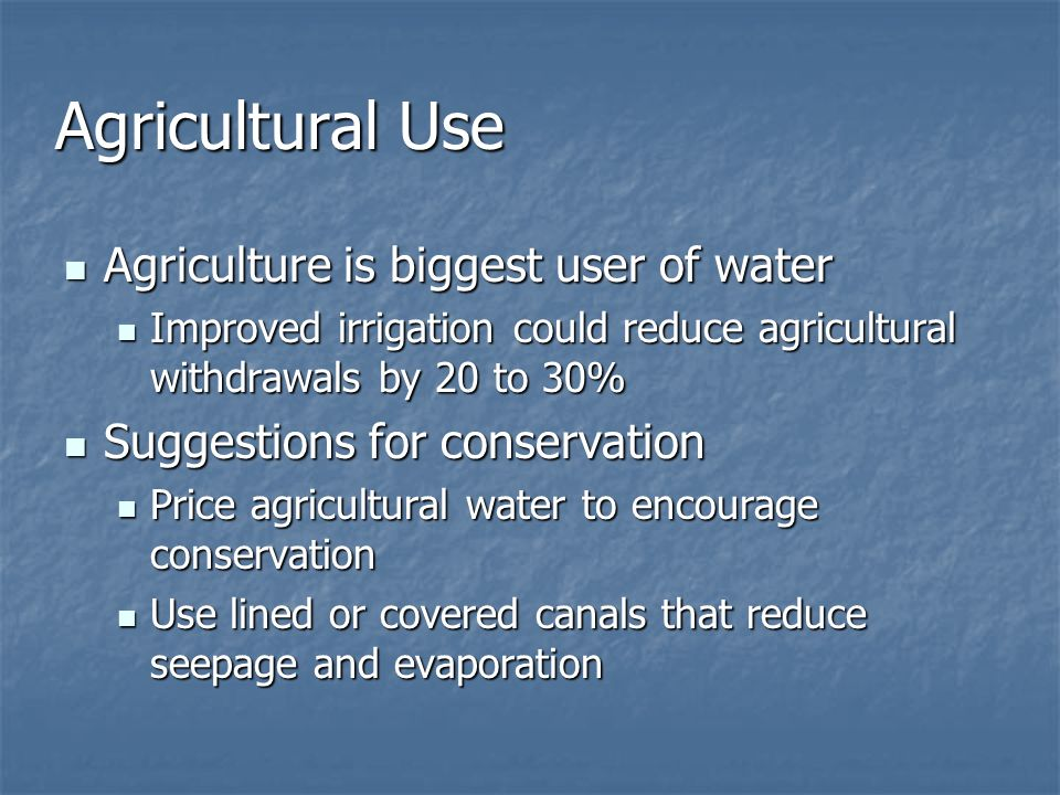 Agricultural Use Agriculture is biggest user of water