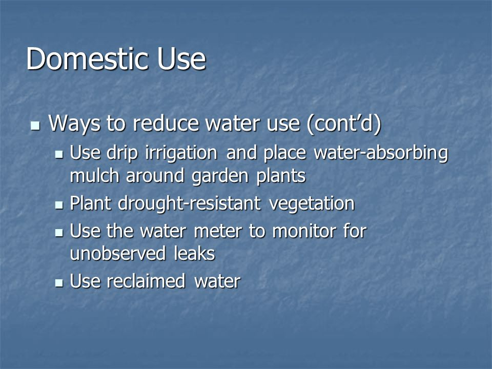 Domestic Use Ways to reduce water use (cont'd)