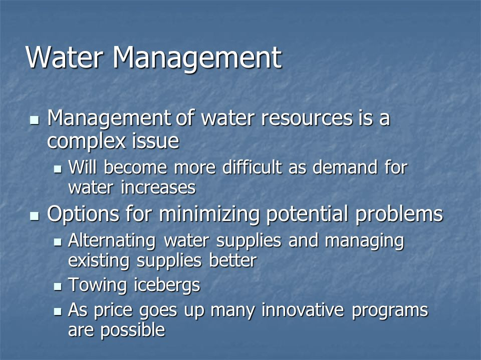 Water Management Management of water resources is a complex issue