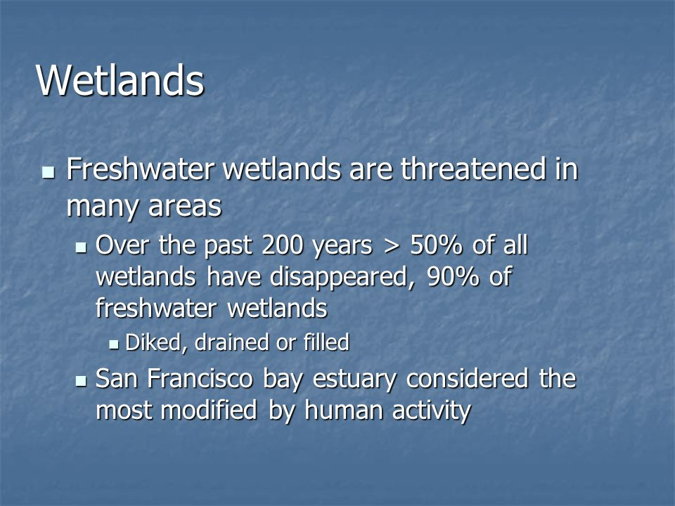 Wetlands Freshwater wetlands are threatened in many areas