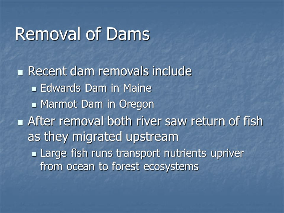 Removal of Dams Recent dam removals include