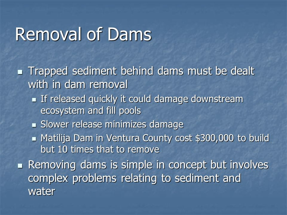 Removal of Dams Trapped sediment behind dams must be dealt with in dam removal.