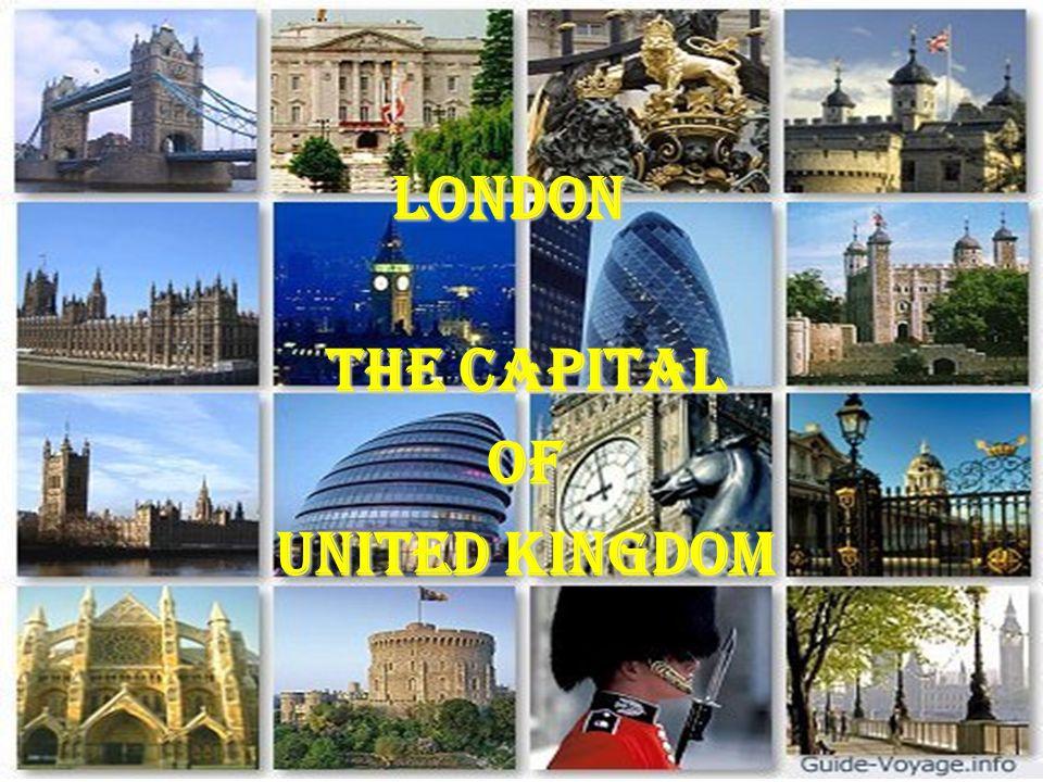 London The capital of United Kingdom