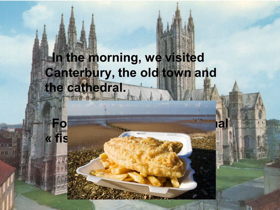 In the morning, we visited Canterbury, the old town and the cathedral.