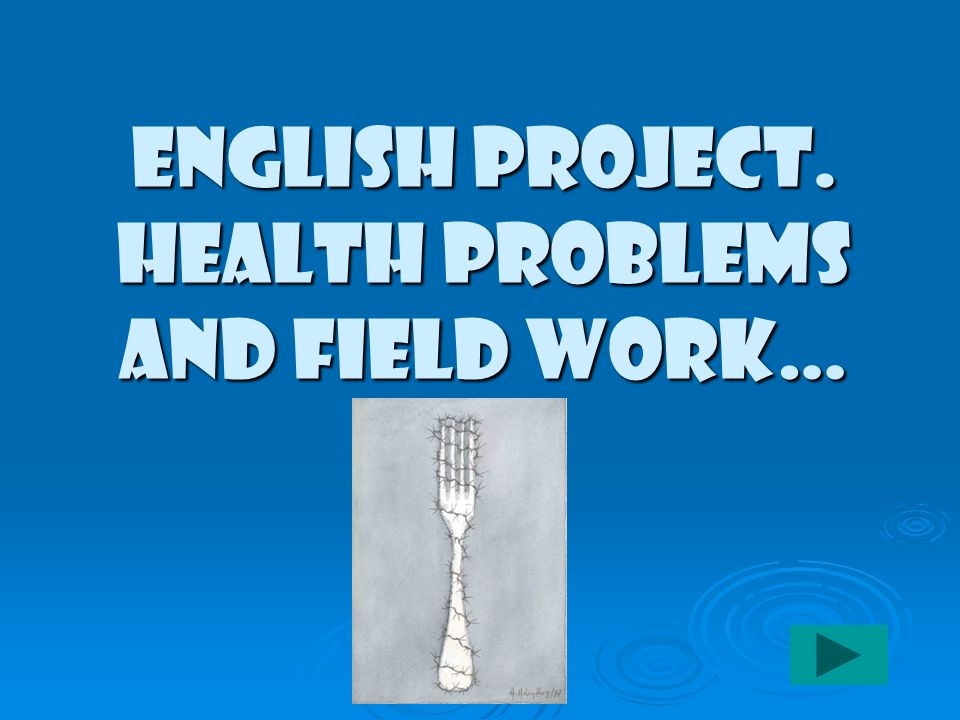 English Project. Health problems and field work…