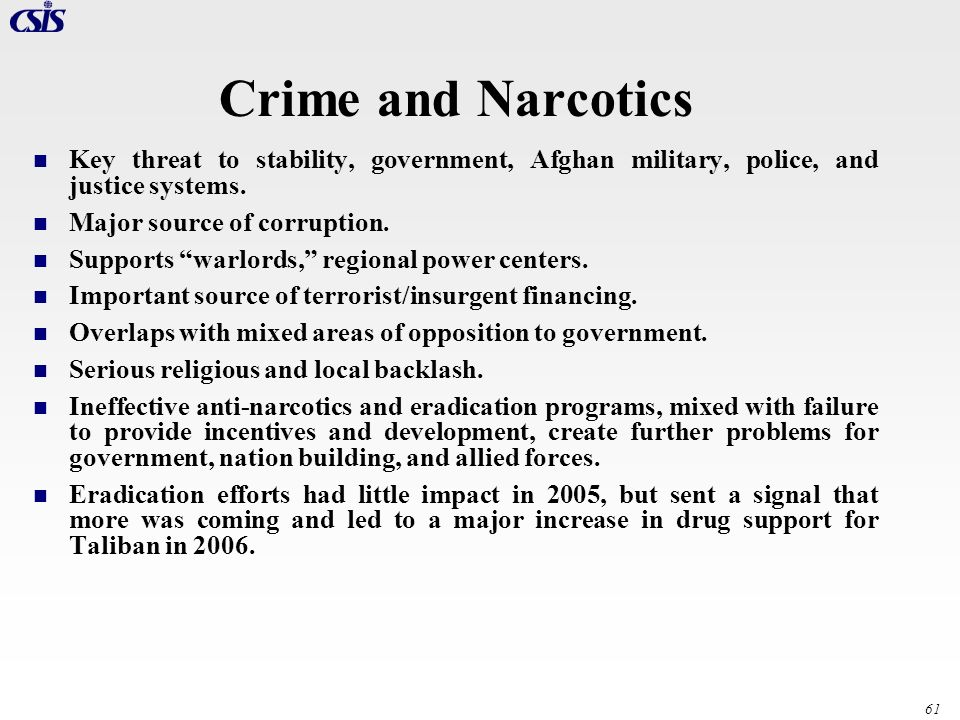 Crime and Narcotics Key threat to stability, government, Afghan military, police, and justice systems.