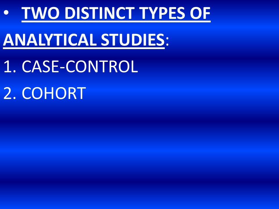 types of case control studies ppt Describe the two types of analytic studies case-control studies typically you would probably do a case- control study and enroll all known case.