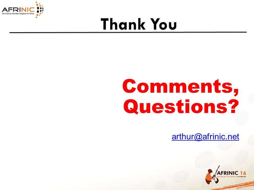 Thank You Comments, Questions arthur@afrinic.net