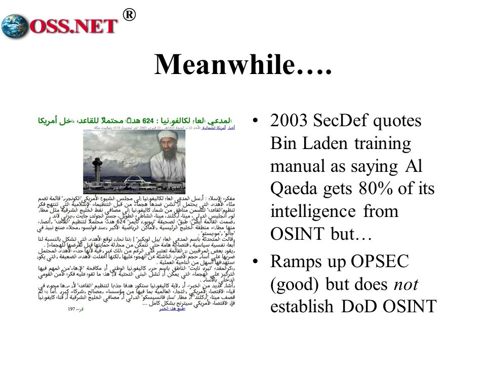 Meanwhile…. 2003 SecDef quotes Bin Laden training manual as saying Al Qaeda gets 80% of its intelligence from OSINT but…