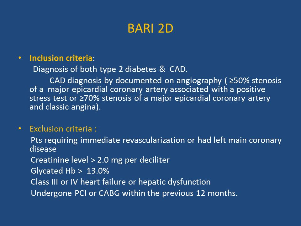 BARI 2D Inclusion criteria: Diagnosis of both type 2 diabetes & CAD.