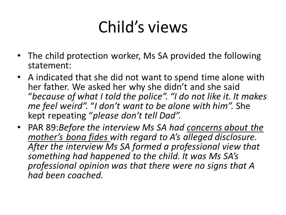 Child's views The child protection worker, Ms SA provided the following statement: