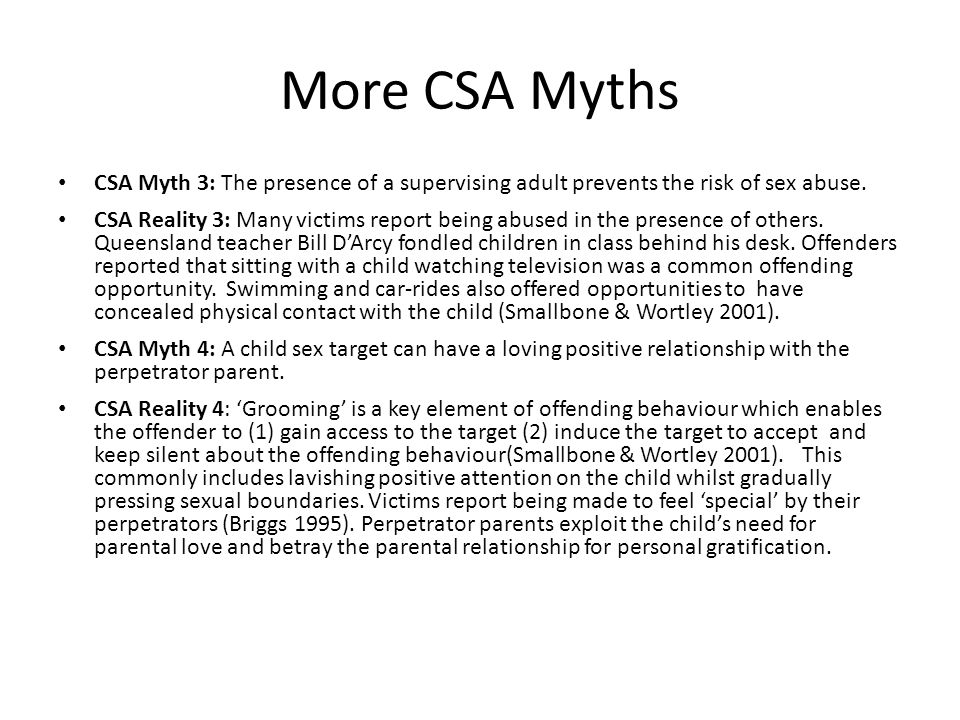 More CSA Myths CSA Myth 3: The presence of a supervising adult prevents the risk of sex abuse.
