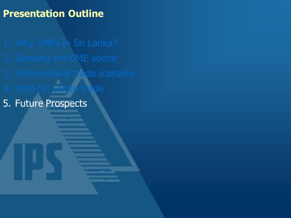 Presentation Outline Why SMEs in Sri Lanka Growing the SME sector. International trade scenario.
