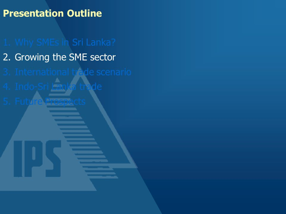 Presentation Outline Why SMEs in Sri Lanka Growing the SME sector. International trade scenario.