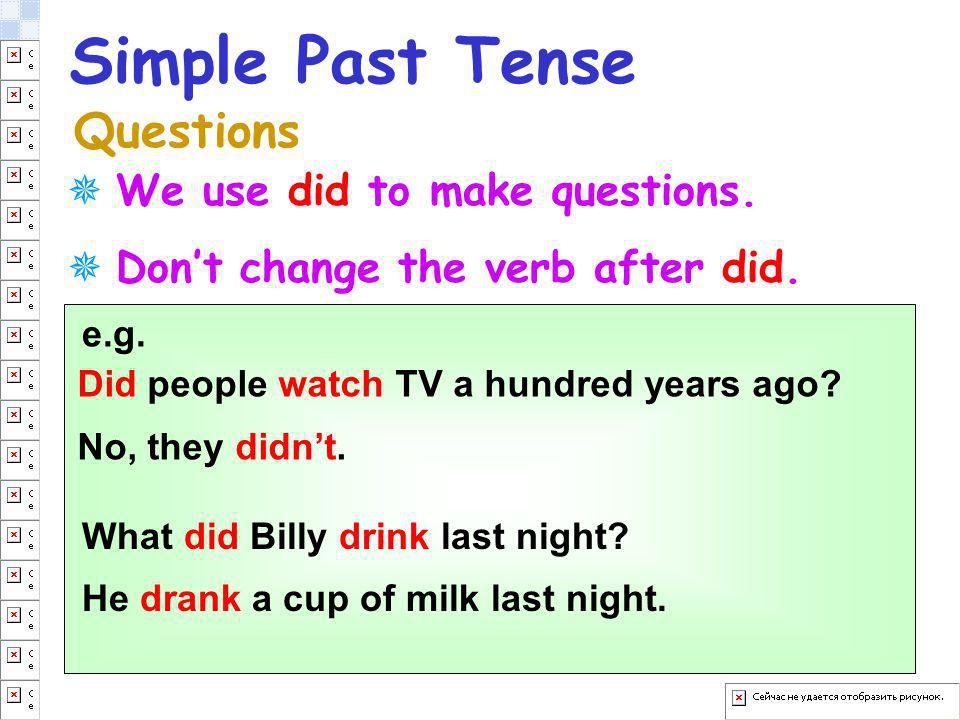 Simple Past Tense Questions We use did to make questions.