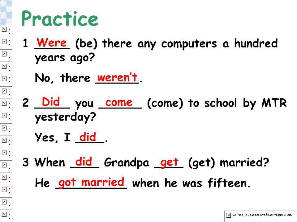 Practice 1 _____ (be) there any computers a hundred years ago