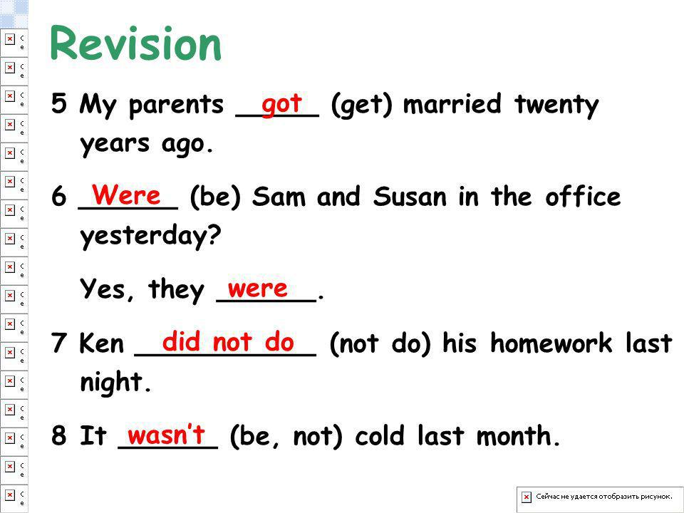 Revision 5 My parents _____ (get) married twenty years ago. got