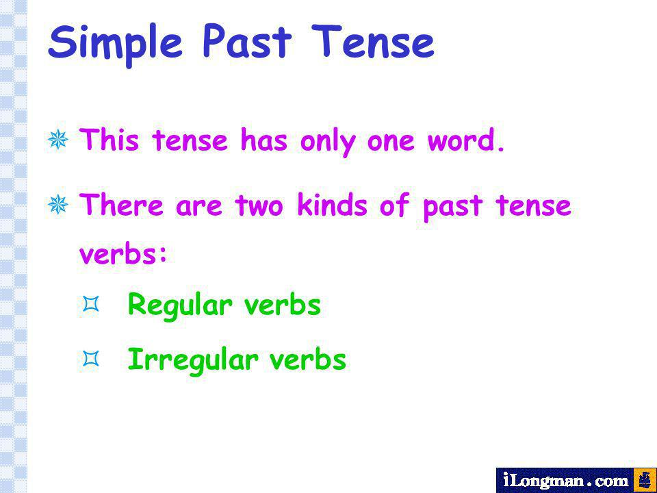 Simple Past Tense This tense has only one word.