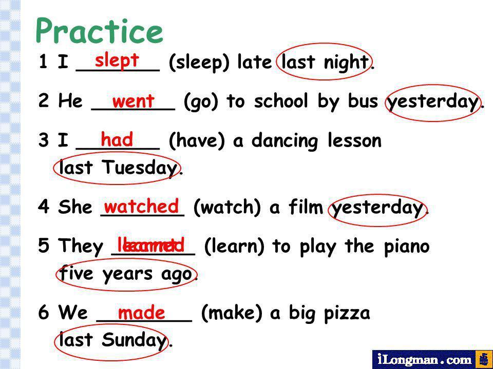 Practice 1 I _______ (sleep) late last night.