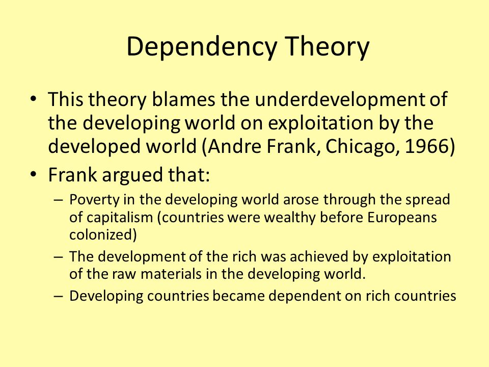 dependency theory in developing countries The interdependence of developing countries necessitates the granting of aid   this paper adopts dependency theory in analyzing the implication of foreign aid.