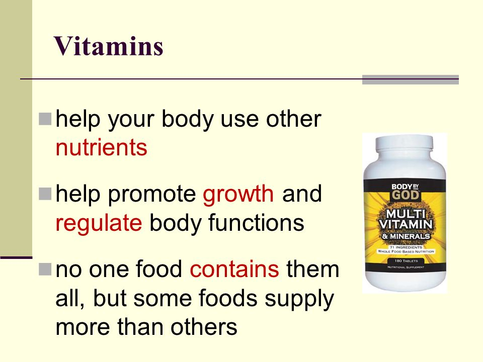 Vitamins help your body use other nutrients