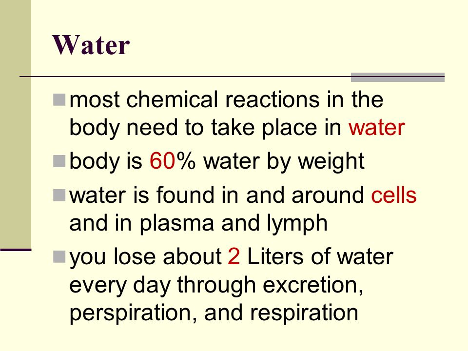 Water most chemical reactions in the body need to take place in water