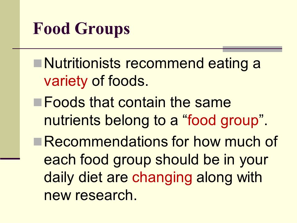Food Groups Nutritionists recommend eating a variety of foods.