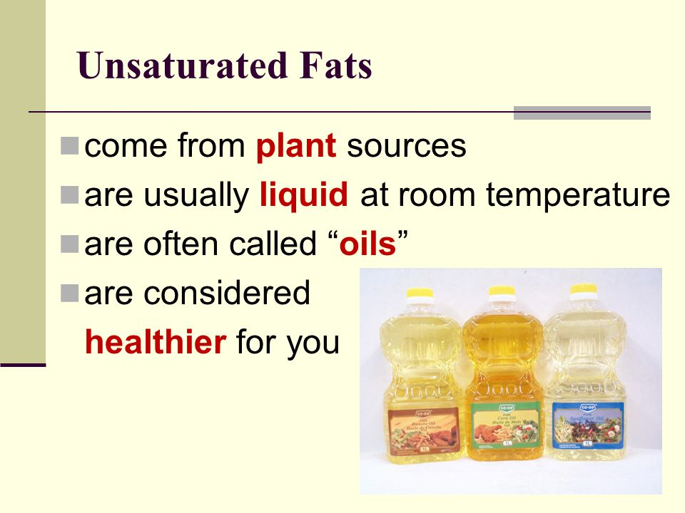 Unsaturated Fats come from plant sources