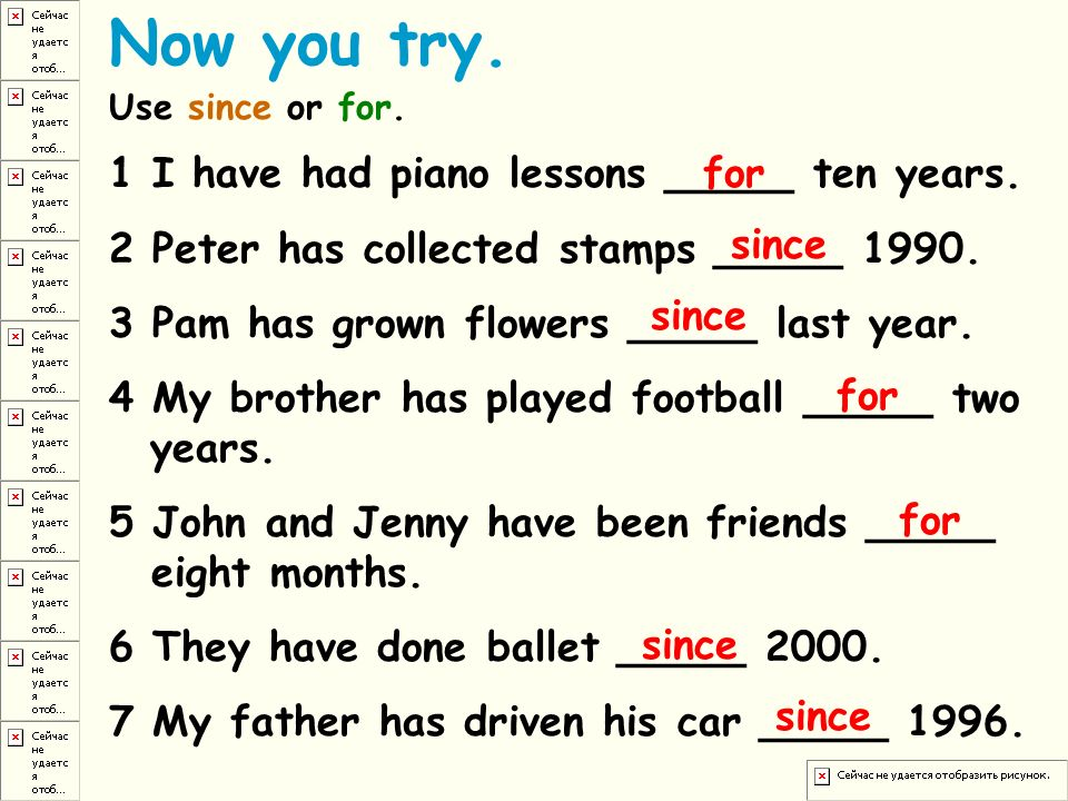 Now you try. 1 I have had piano lessons _____ ten years.