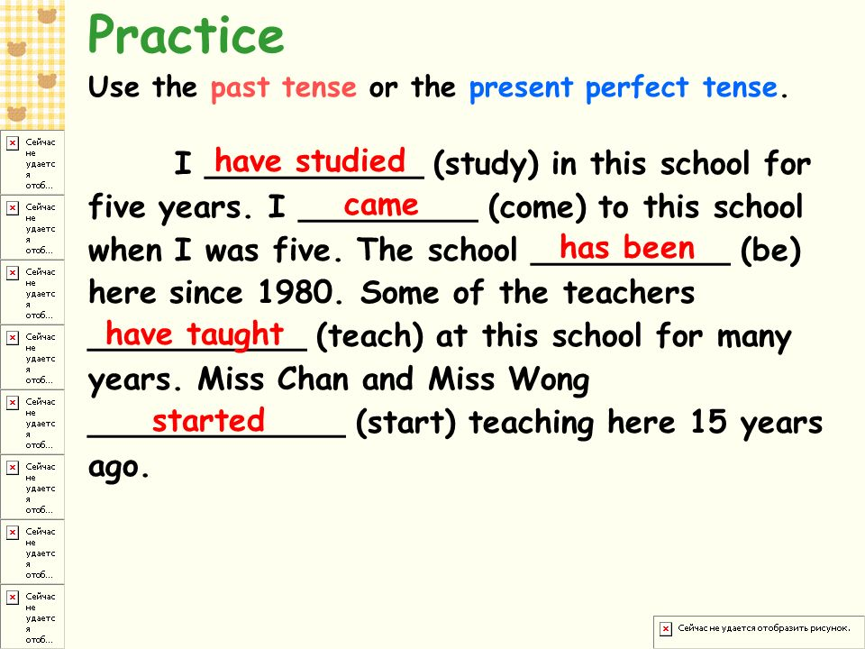 Practice Use the past tense or the present perfect tense.