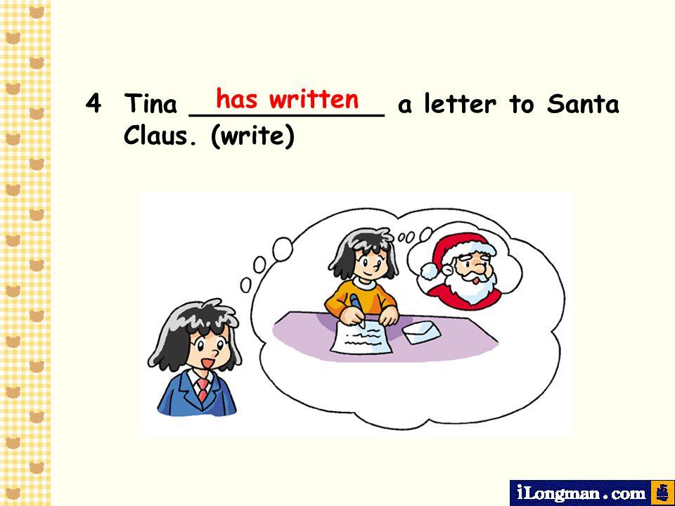 has written 4 Tina ____________ a letter to Santa Claus. (write)