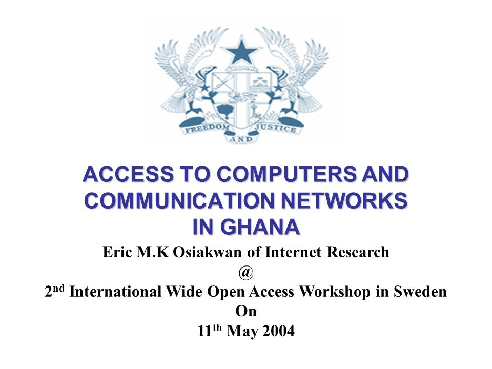ACCESS TO COMPUTERS AND COMMUNICATION NETWORKS IN GHANA