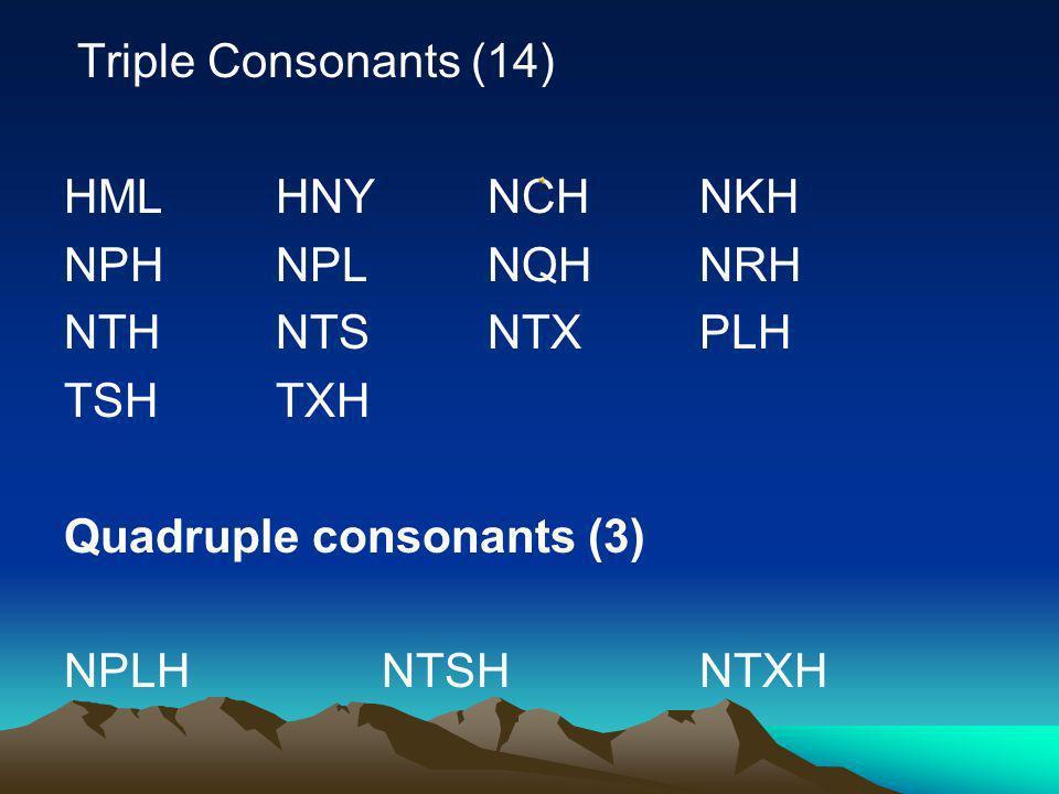 Triple Consonants (14) HML HNY NCH NKH. NPH NPL NQH NRH. NTH NTS NTX PLH. TSH TXH Quadruple consonants (3)