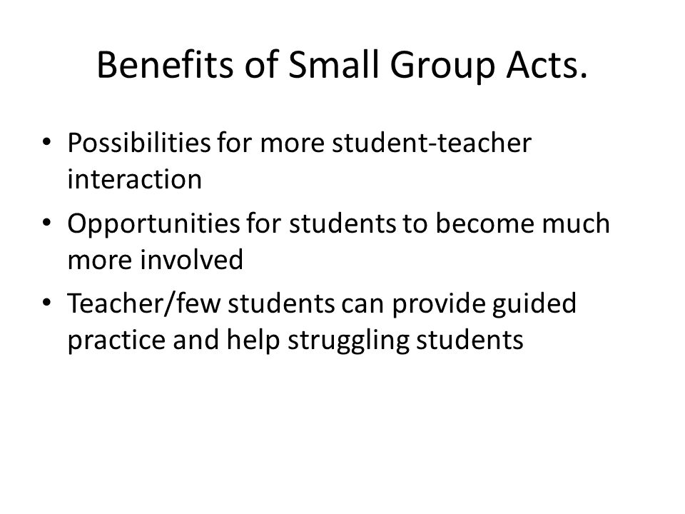 Benefits of Small Group Acts.