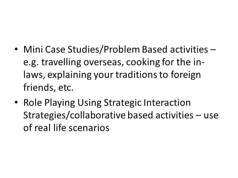 Mini Case Studies/Problem Based activities – e. g