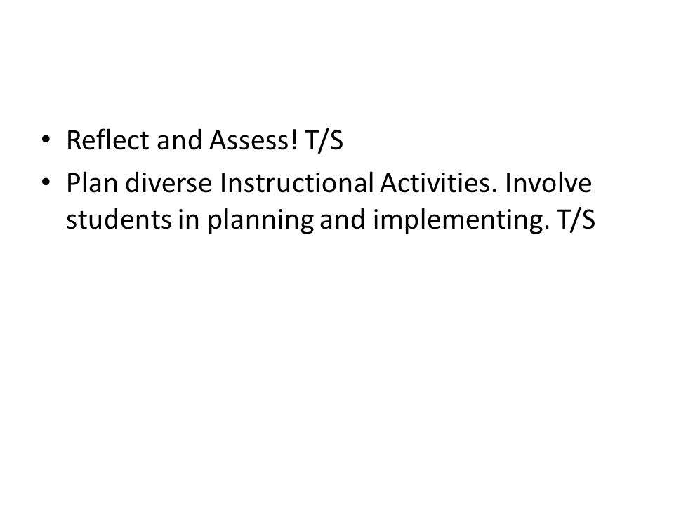 Reflect and Assess. T/S Plan diverse Instructional Activities.