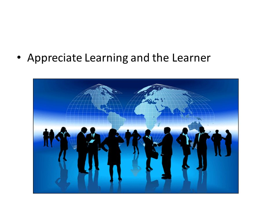 Appreciate Learning and the Learner
