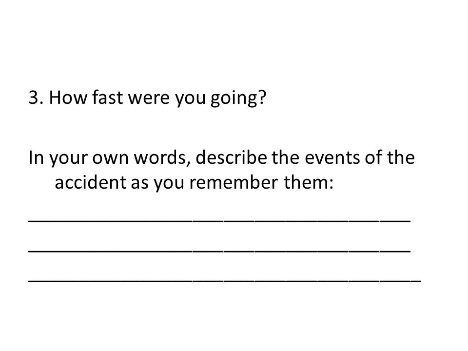 3. How fast were you going.