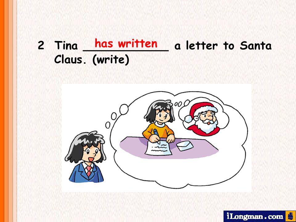 has written 2 Tina ____________ a letter to Santa Claus. (write)