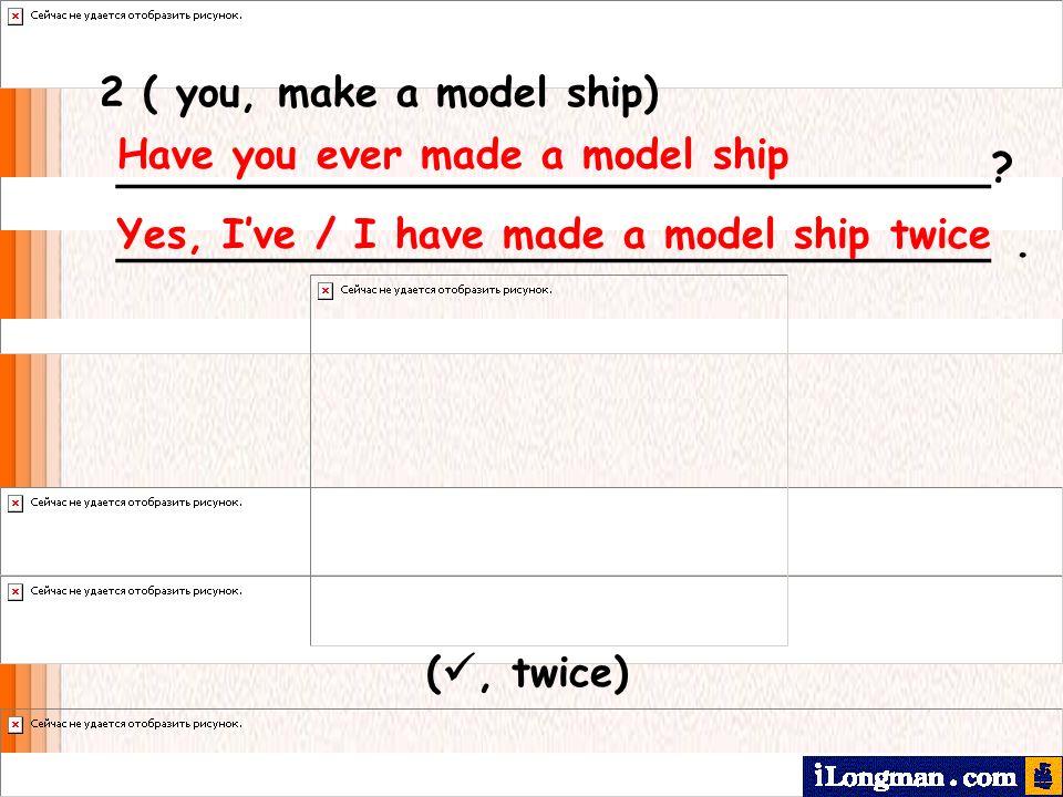 2 ( you, make a model ship) __________________________________ __________________________________ .