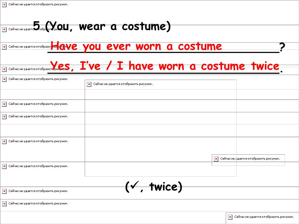 5 (You, wear a costume) ________________________________ ________________________________. Have you ever worn a costume.