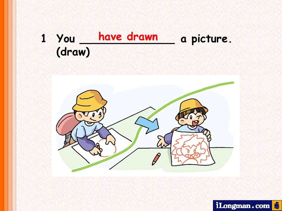have drawn 1 You ______________ a picture. (draw)